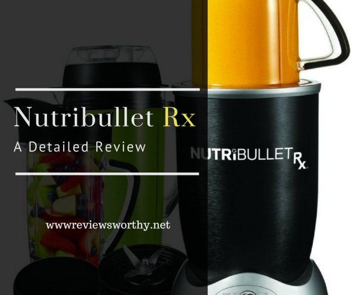 Nutribullet Rx Detailed Review